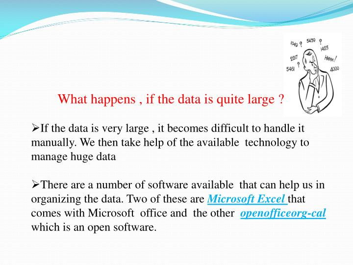 What happens , if the data is quite large ?