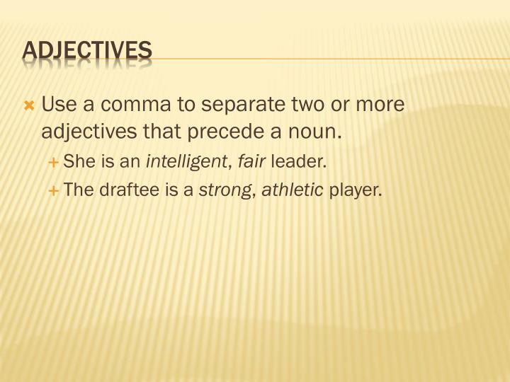 Use a comma to separate two or more adjectives that precede a noun.
