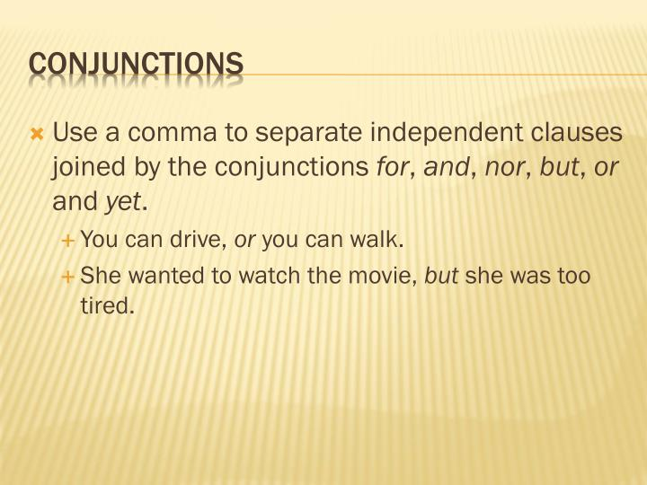 Use a comma to separate independent clauses joined by the conjunctions