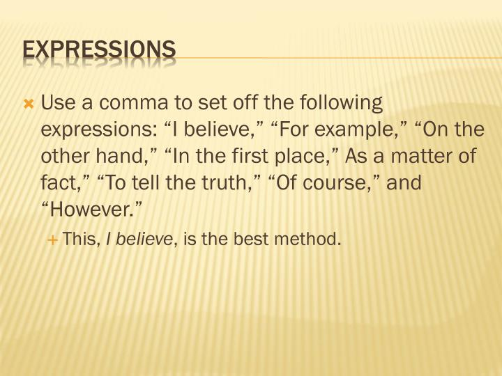 """Use a comma to set off the following expressions: """"I believe,"""" """"For example,"""" """"On the other hand,"""" """"In the first place,"""" As a matter of fact,"""" """"To tell the truth,"""" """"Of course,"""" and """"However."""""""