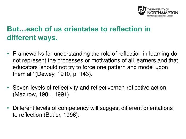 But…each of us orientates to reflection in different ways.