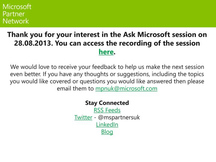 Thank you for your interest in the Ask Microsoft session on 28.08.2013. You can access the recording...