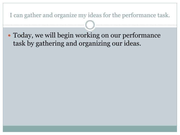 i can gather and organize my ideas for the performance task n.