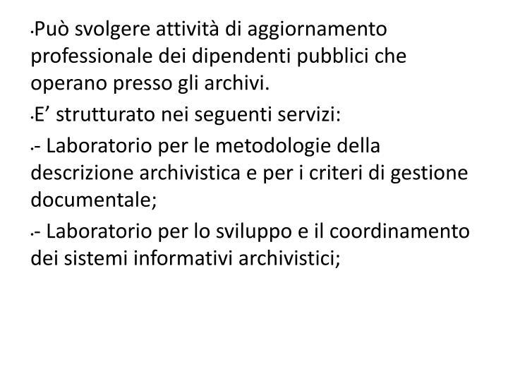 Può svolgere attività di aggiornamento professionale dei dipendenti pubblici che operano presso gli archivi.