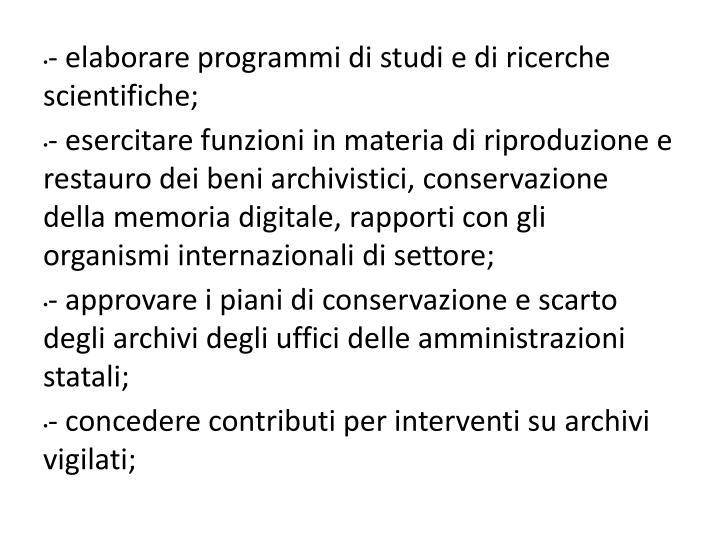 - elaborare programmi di studi e di ricerche scientifiche;