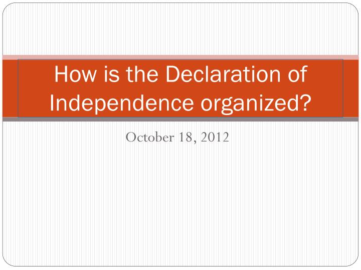 how is the declaration of independence organized n.