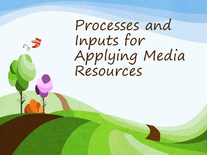 processes and inputs for applying media resources