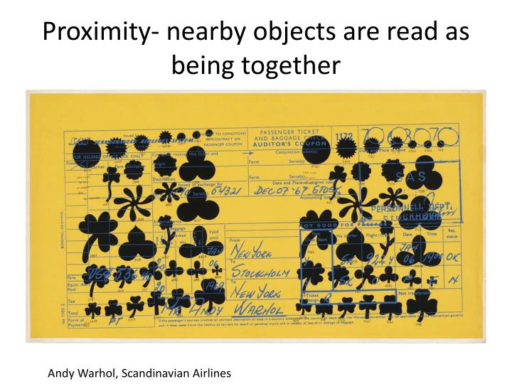 Proximity- nearby objects are read as being together