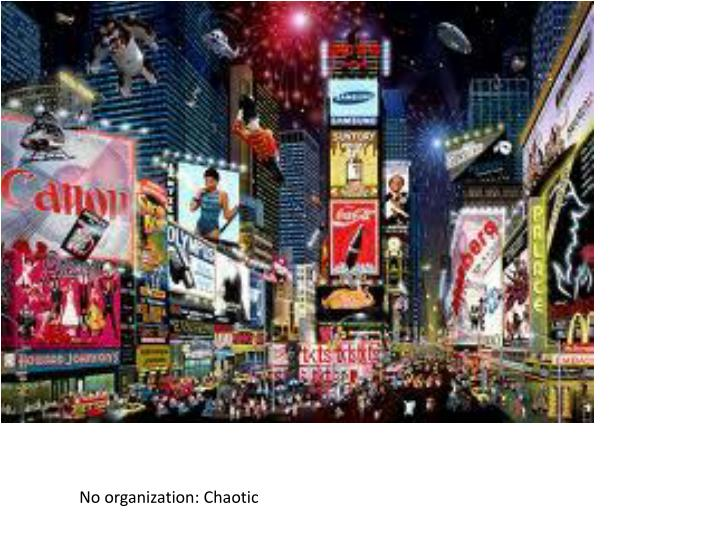 No organization: Chaotic