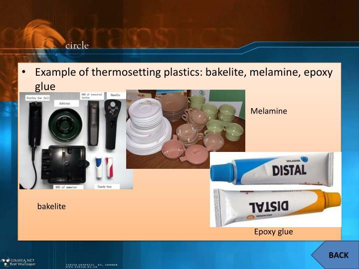 Example of thermosetting plastics: bakelite, melamine, epoxy glue
