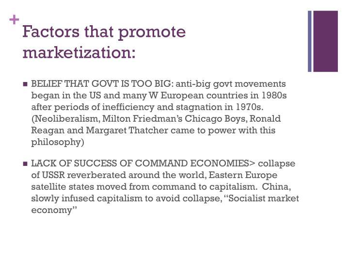 Factors that promote marketization: