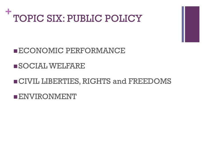 TOPIC SIX: PUBLIC POLICY