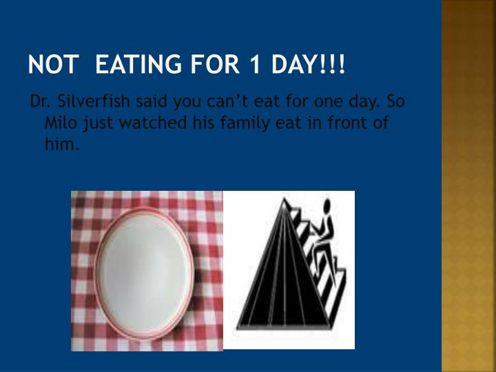 Not  eating for 1 day!!!
