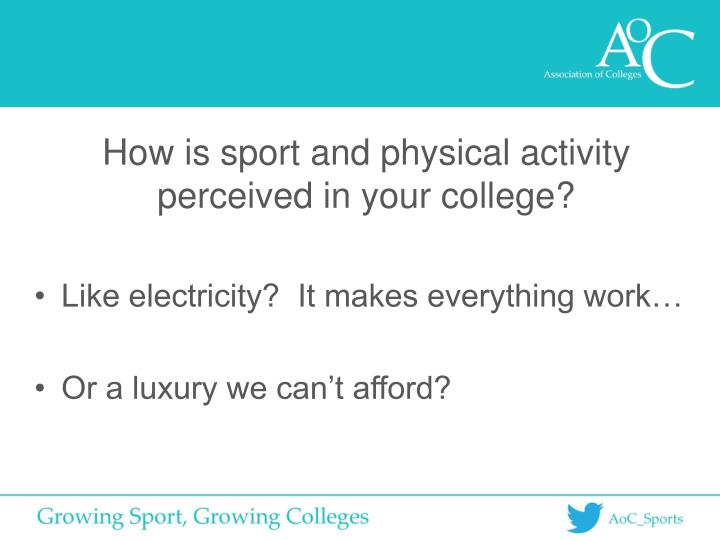 How is sport and physical activity perceived in your college?