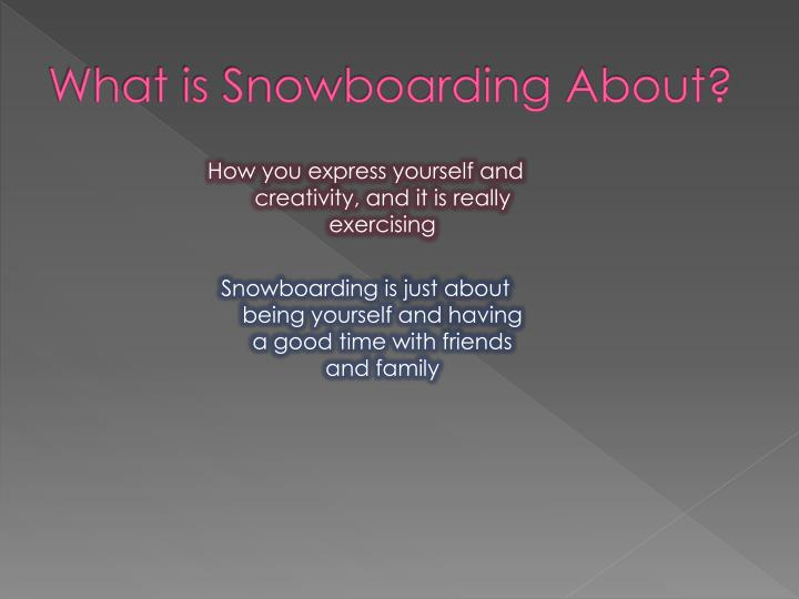 What is snowboarding about