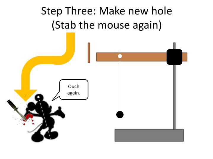 Step Three: Make new hole