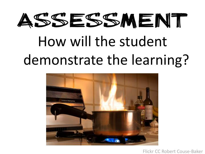 How will the student demonstrate the learning?