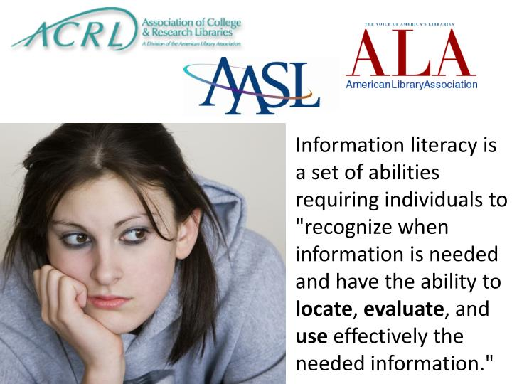 "Information literacy is a set of abilities requiring individuals to ""recognize when information is needed and have the ability to"