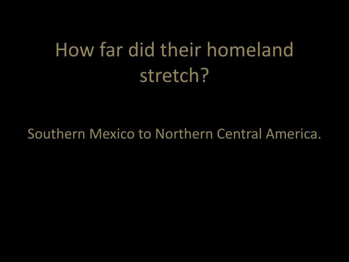 How far did their homeland stretch?
