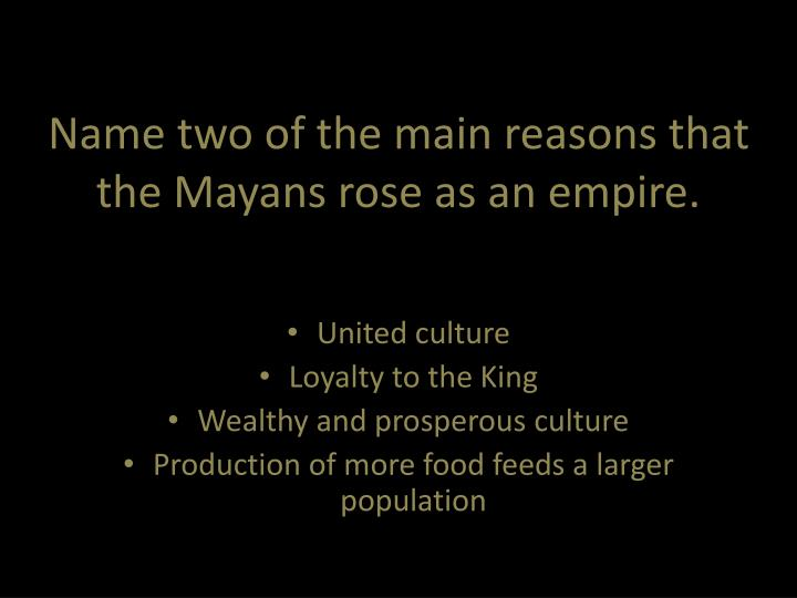 Name two of the main reasons that the Mayans rose as an empire.