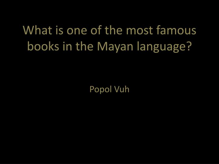 What is one of the most famous books in the Mayan language?