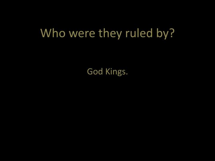 Who were they ruled by
