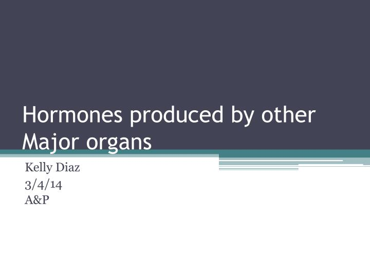 Hormones produced by other major organs