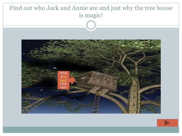 Find out who jack and annie are and just why the tree house is magic