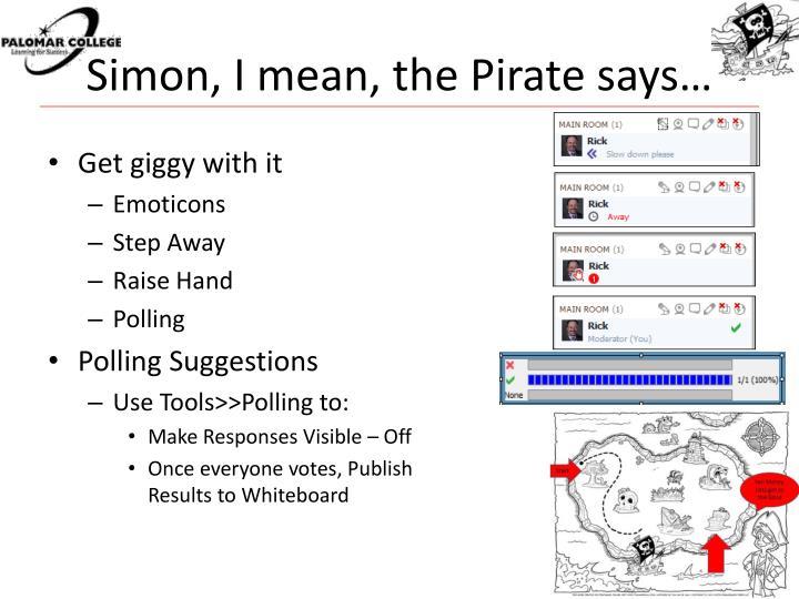 Simon, I mean, the Pirate says…