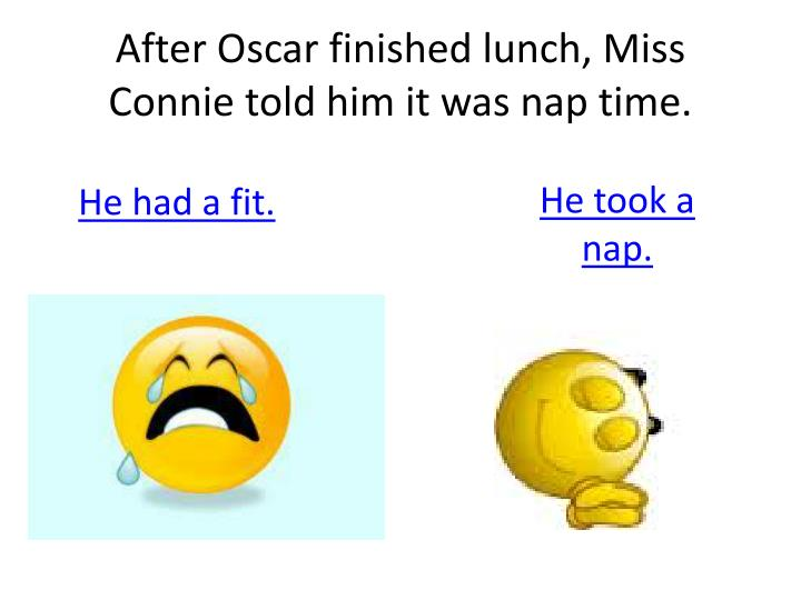 After oscar finished lunch miss connie told him it was nap time