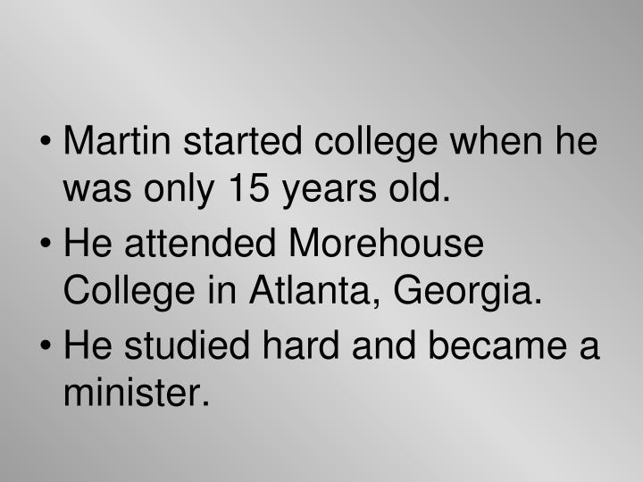 Martin started college when he was only 15 years old.