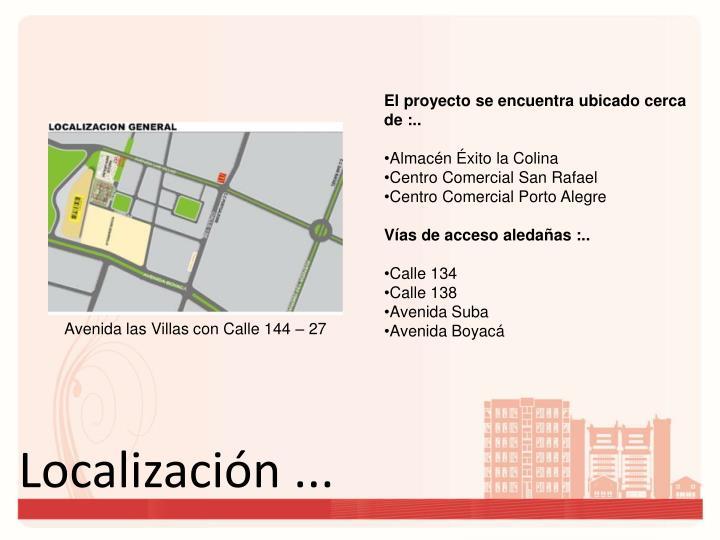El proyecto se encuentra ubicado cerca de :..