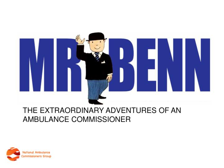 THE EXTRAORDINARY ADVENTURES OF AN AMBULANCE COMMISSIONER