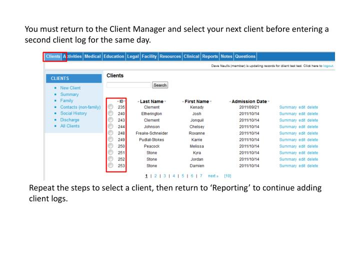 You must return to the Client Manager and select your next client before entering a second client log for the same day.