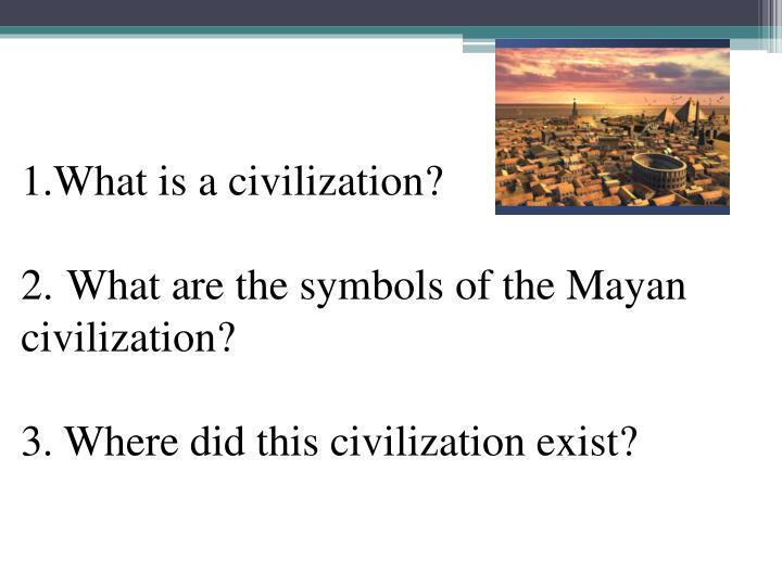 1.What is a civilization?