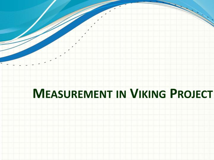 Measurement in Viking Project