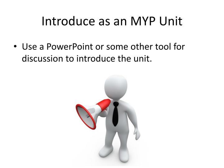 Introduce as an MYP Unit