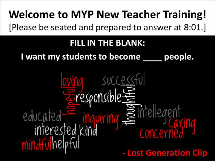 Welcome to myp new teacher training please be seated and prepared to answer at 8 01