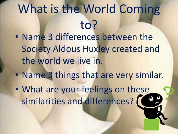 a contrast between two societies in aldous huxleys brave new world Module five if brave new world was aldous huxley's compare and contrast the two novels as visions of a necessary action in their future societies is the.