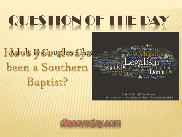 Have you always been a Southern Baptist?