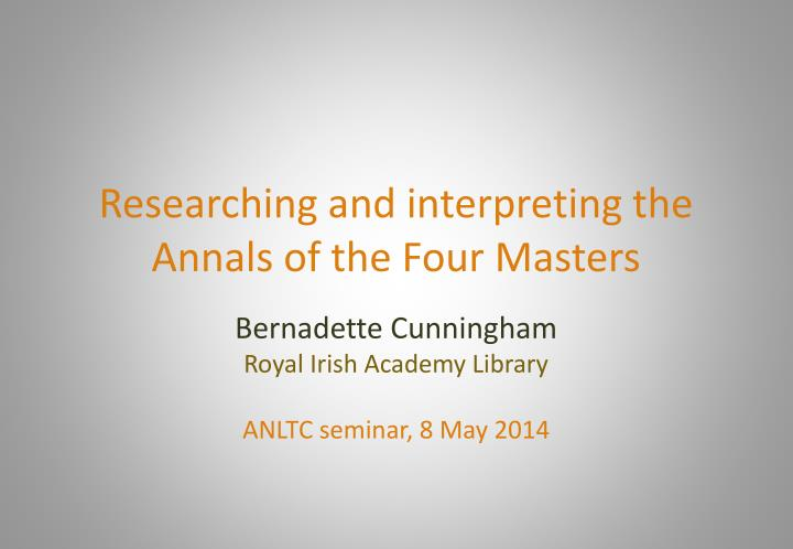 Researching and interpreting the annals of the four masters