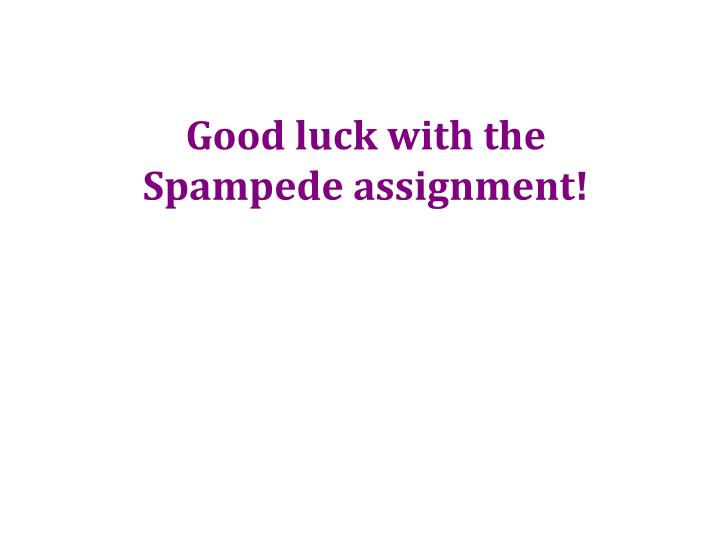 Good luck with the Spampede assignment!
