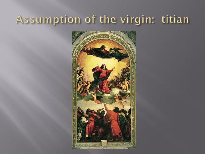 Assumption of the virgin:  titian