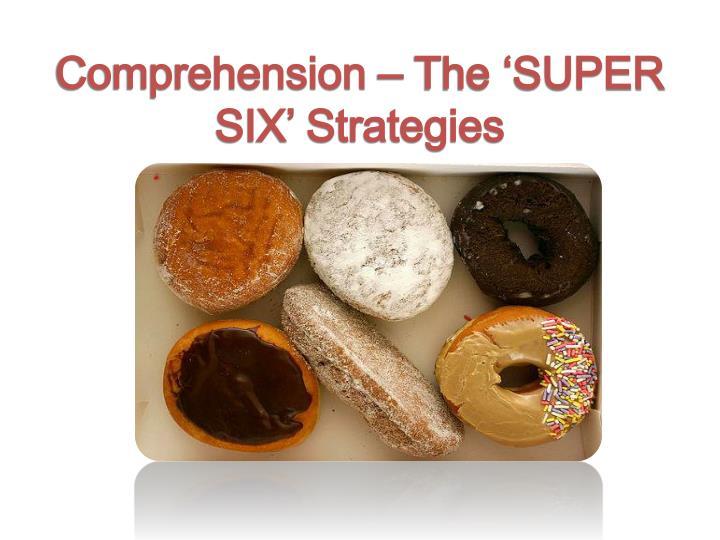 Comprehension – The 'SUPER SIX' Strategies