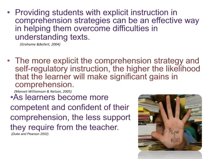 Providing students with explicit instruction in comprehension strategies can be an effective way in helping them overcome difficulties in understanding texts.