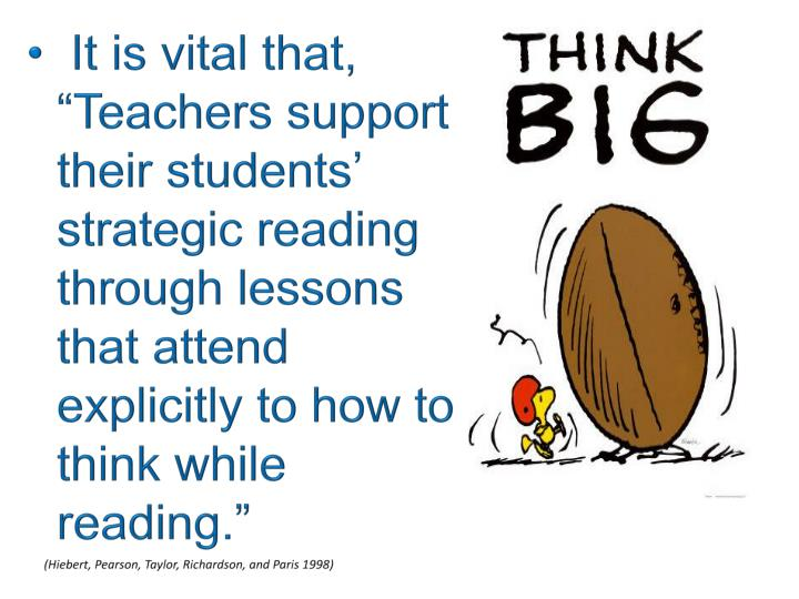 """It is vital that, """"Teachers support their students' strategic reading through lessons that attend explicitly to how to think while reading."""""""