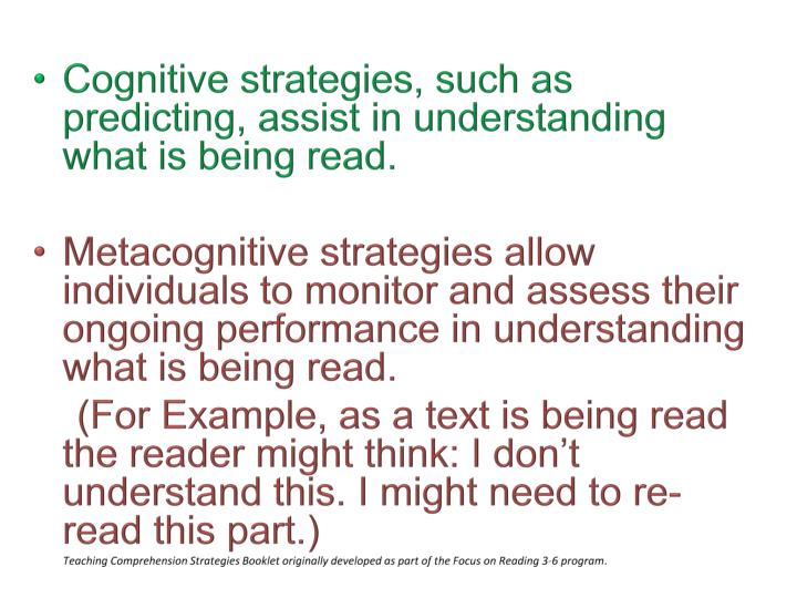 Cognitive strategies, such as predicting, assist in understanding what is being read.