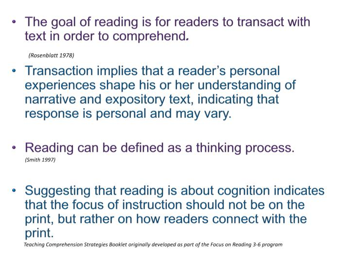 The goal of reading is for readers to transact with text in order to comprehend