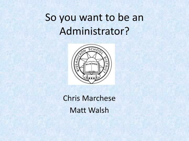 So you want to be an administrator