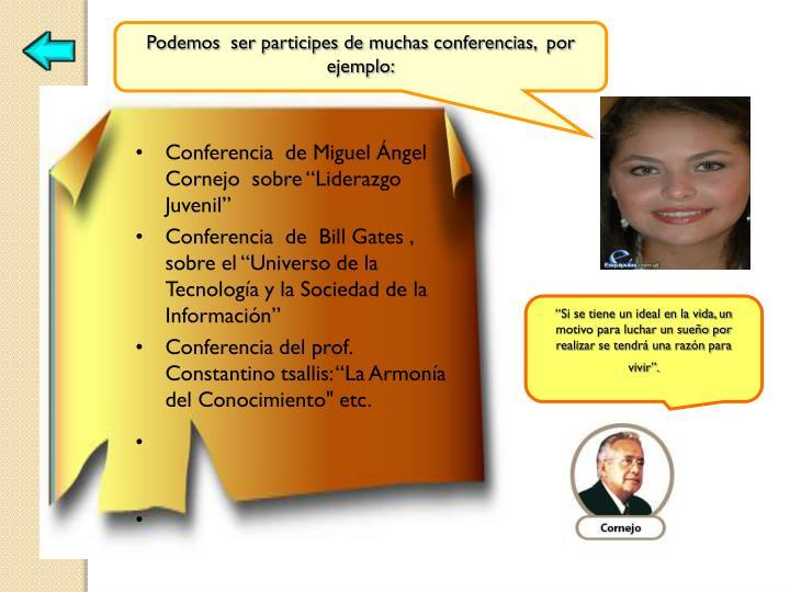 Podemos  ser participes de muchas conferencias,  por ejemplo